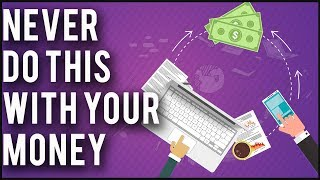 What You Should Never Do With Your Money