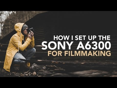 My Sony a6300/a6500 Settings for Filmmaking