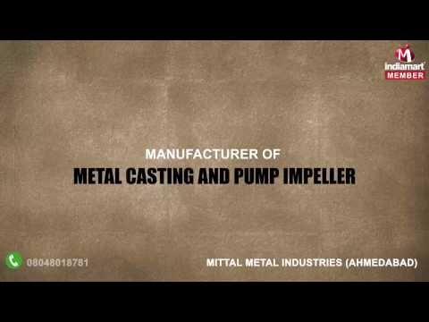 Metal Casting And Pump Impeller by Mittal Metal Industries, Ahmedabad