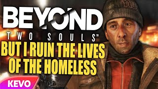 Beyond Two Souls but I ruin the lives of the homeless