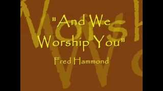 And We Worship You - Fred Hammond