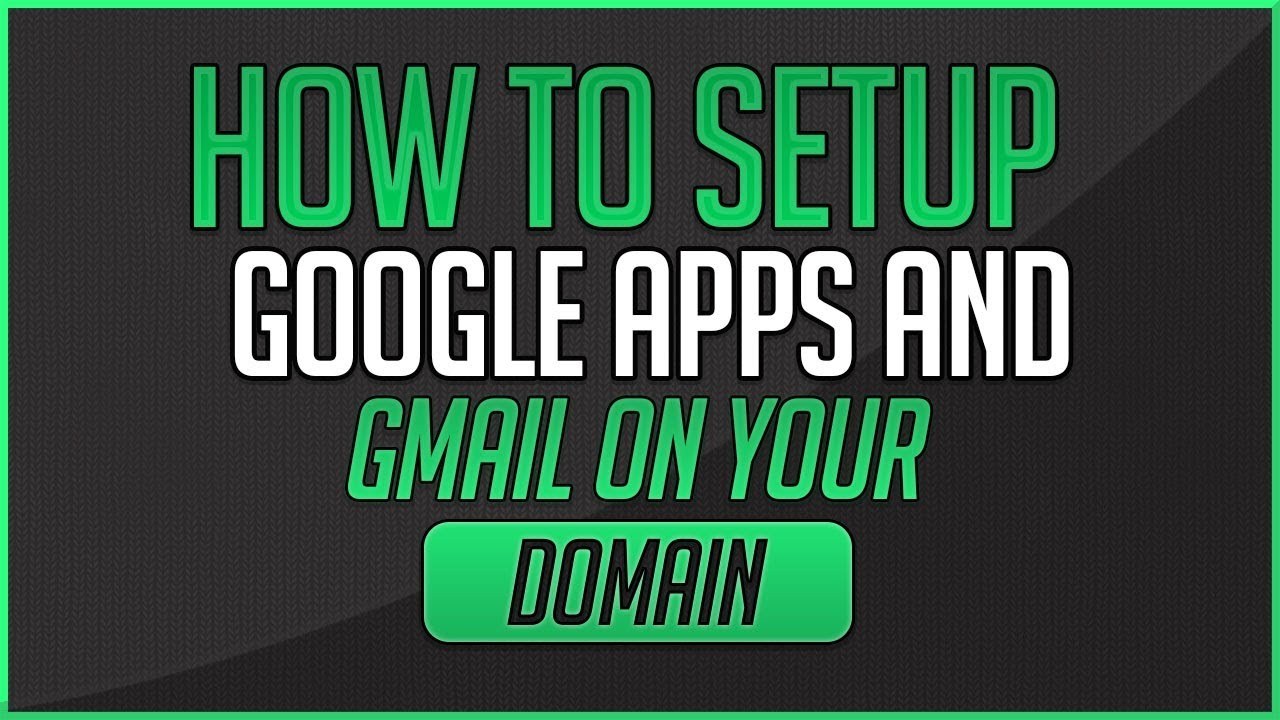 How To Setup Google Apps And Gmail On Your Domain