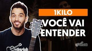 Baixar VOCÊ VAI ENTENDER - 1Kilo (aula de violão)