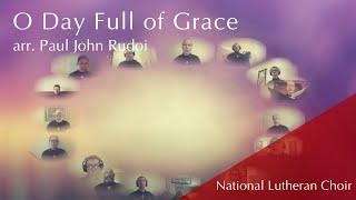 O Day Full of Grace - arr. Paul John Rudoi | National Lutheran Choir