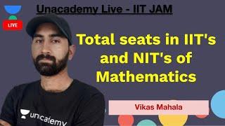 Total seats in IIT's and NIT's of Mathematics | JAM 2021 | Vikas Mahala | Unacademy Live