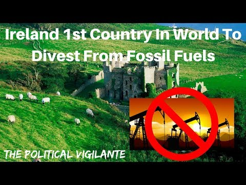 Ireland Votes To Divest From Fossil Fuels - The Political Vigilante