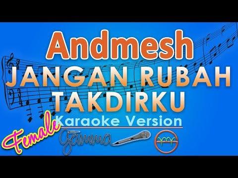 Andmesh - Jangan Rubah Takdirku FEMALE (Karaoke) | GMusic