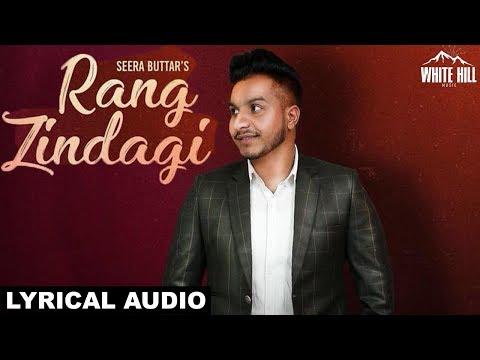 Rang Zindagi (Lyrical Audio) Seera Buttar   New Punjabi Song 2018   White Hill Music