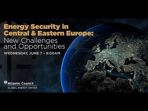 Energy Security in Central & Eastern Europe: New Challenges and Opportunities