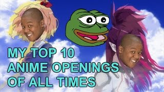MY TOP 10 GREATEST ANIME OPENINGS EVER!!!!!!!!!!!!!
