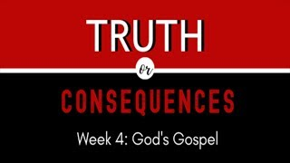 "Truth or Consequences: ""God's Gospel"""