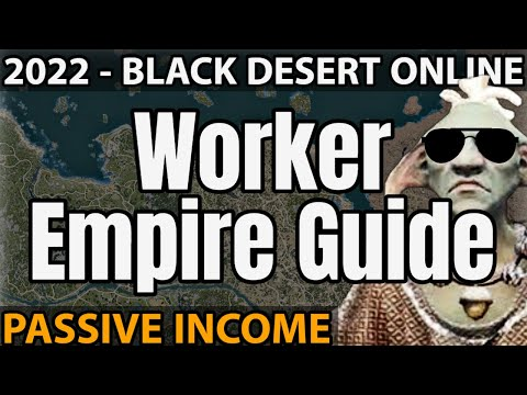 Worker Empire Guide 2021 - Black Desert Online: Nodes, Workers, Passive Income.