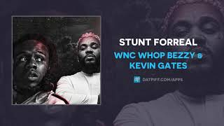 WNC Whop Bezzy & Kevin Gates - Stunt Forreal (AUDIO)