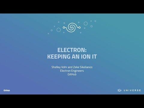 Electron: keeping an ion it - GitHub Universe 2017