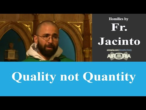 Quality not Quantity - Jun 20 - Homily - Fr Jacinto