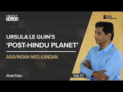 Ursula Le Guin's 'Post Hindu Planet' - Aravindan Neelakandan - #IndicTalks