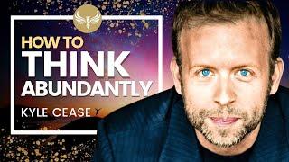 THINK ABUNDANTLY and CHANGE YOUR LIFE!  Thinking in Abundance | Kyle Cease