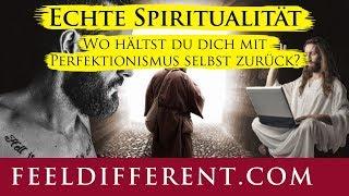 Echte Spiritualität: Wo hältst Du Dich mit Perfektionismus selbst zurück?