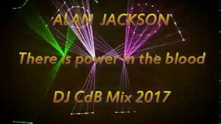 Alan Jackson - There is power in the blood (DJ CdB Mix 2017)