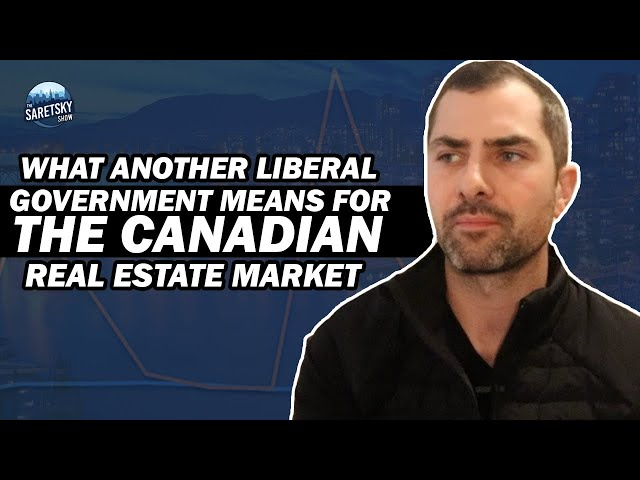 What Another Liberal Government Means For The Canadian Real Estate Market