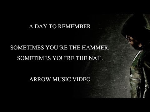 Arrow: A Day To Remember - Sometimes You're The Hammer, Sometimes You're The Nail