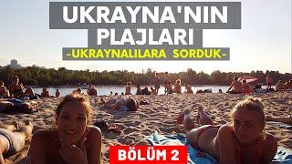 Ukraynanın Plajları - Bölüm 2 / Ukraynalılara Sorduk  Ukrayna - Kiev