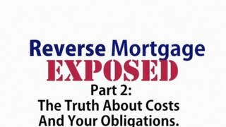 Reverse Mortgage Exposed Video - The Truth About Costs and Your Obligations