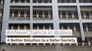 #ANewChance in Bolivia: A Better Solution to a Safer Society