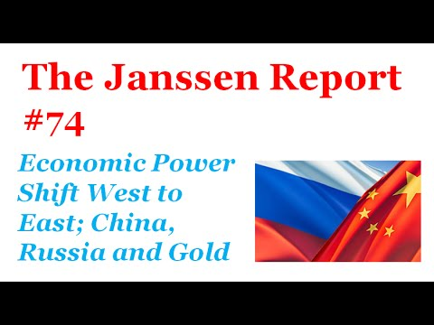 Economic Power Shift from West to East, China & Russia Trade Agreements, the Role of Gold