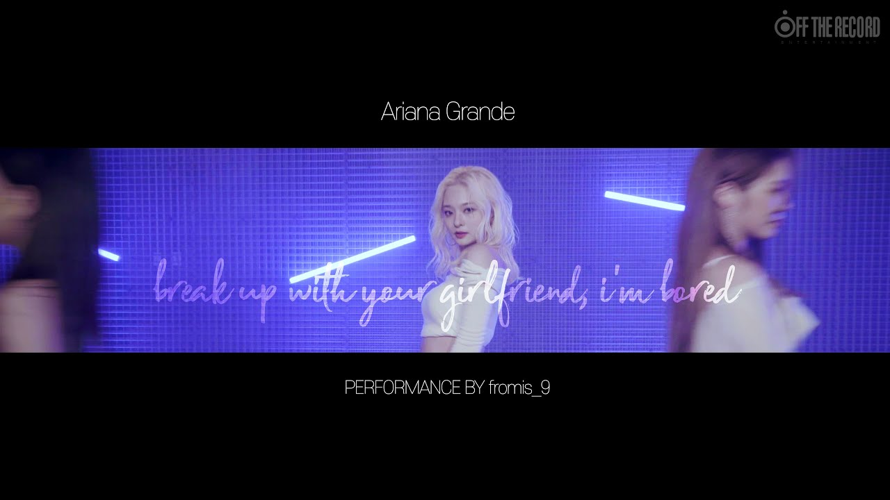[flaylist] 'Ariana Grande - break up with your girlfriend, i'm bored' PERFORMANCE BY fromis_9