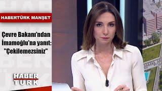 Çevre Bakanı'ndan İmamoğlu'na yanıt: