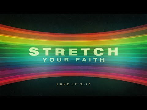 Stretch Your Faith - Luke 17:5-10, Full Worship Service