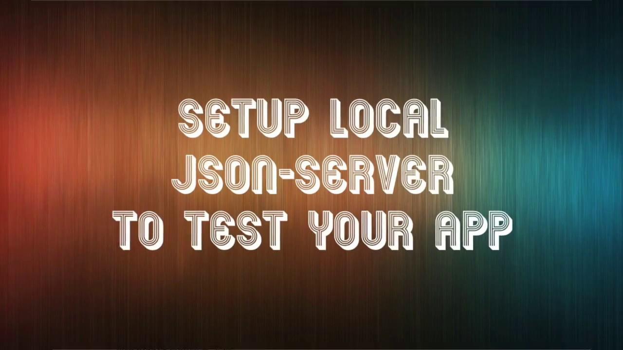 Setup Local JSON Server to Test Your App!