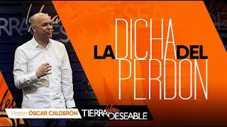 LA DICHA DEL PERDON | P.s. ÓSCAR CALDERÓN | Julio  14 de 2019