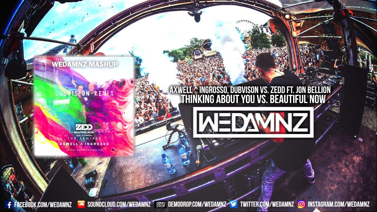Axwell ^ Ingrosso, Dubvison vs  ZEDD - Thinking About You vs  Beautiful Now  (WeDamnz Mashup)