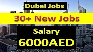 30+ new dubai jobs with free visa and good salary 6000Aed apply online