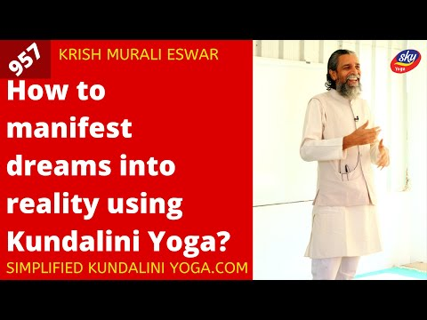 How to manifest dreams into reality using Kundalini Yoga? - 957