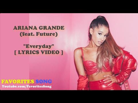 ARIANA GRANDE ft. Future - Everyday - LYRICS VIDEO