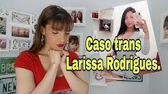 CASO TRANS LARISSA RODRIGUES. JUSTIÇA.
