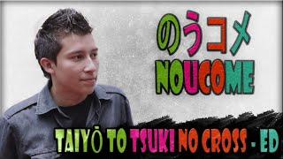 Repeat youtube video TAIYOU TO TSUKI NO CROSS (NouCome ENDING - Cover Español Latino) [ のうコメ ED ]   Letra/Lyrics