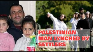 SHOCKING: Palestinian Lynched By Israeli Settlers, Media Ignore It