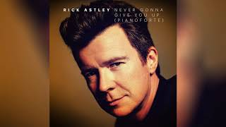 Rick Astley  - Never Gonna Give You Up (Pianoforte) ( Audio)