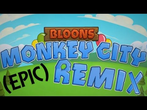 Bloons Monkey City: REMIX [EDM] (by rgm)