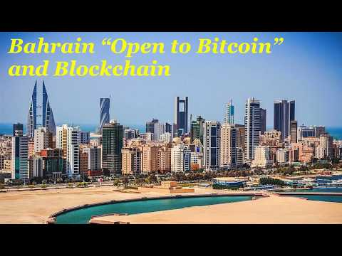 "Bahrain is ""Open to Bitcoin"" and Blockchain"