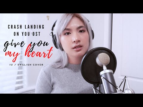 Give You My Heart (마음을 드려요) - IU [Crash Landing On You OST] English Cover