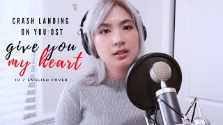 Gambar cover Give You My Heart (마음을 드려요) - IU [Crash Landing On You OST] English Cover