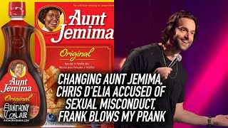 Changing Aunt Jemima, Chris D'Elia Accused of Sexual Misconduct, Frank Blows My Prank