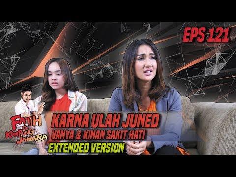 Karna Ulah Juned Vanya & Kinan Sakit Hati - Fatih Di Kampung Jawara Eps 121 PART 2