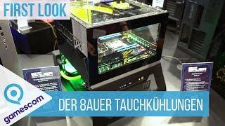 Der 8auer Tauchkühlsysteme - First Look #Gamescom 2018