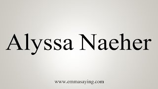 How To Pronounce Alyssa Naeher